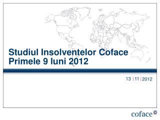 Studiul Insolventelor Coface P rimele 9 luni 2012
