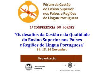 """1ª CONFERÊNCIA  DO  FORGES """"Os desafios da Gestão e da Qualidade do Ensino Superior nos Países"""