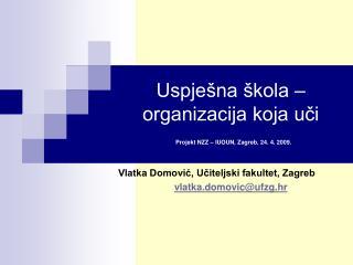 Uspje na  kola   organizacija koja uci  Projekt NZZ   IUOUN, Zagreb, 24. 4. 2009.