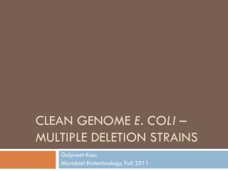 CLEAN GENOME  E. coli  – multiple deletion strains