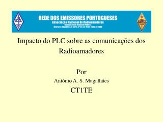 Impacto do PLC sobre as comunicações dos Radioamadores Por António A. S. Magalhães CT1TE