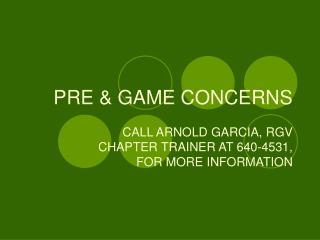 PRE & GAME CONCERNS