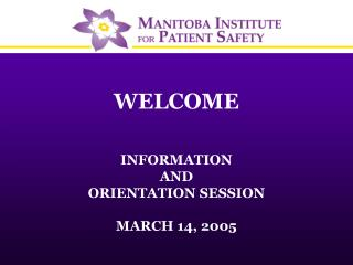 WELCOME INFORMATION  AND  ORIENTATION SESSION MARCH 14, 2005