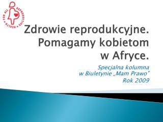 Zdrowie reprodukcyjne. Pomagamy kobietom  w Afryce.