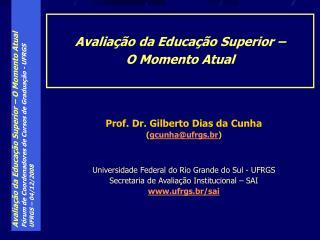 Prof. Dr. Gilberto Dias da Cunha ( gcunha@ufrgs.br )