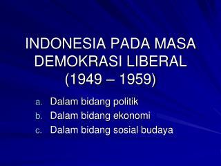 INDONESIA PADA MASA DEMOKRASI LIBERAL (1949 – 1959)