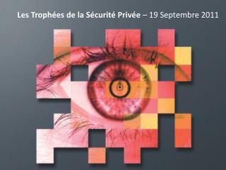 Les Trophées de la Sécurité Privée  – 19 Septembre 2011