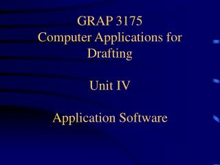 GRAP 3175 Computer Applications for Drafting Unit IV Application Software