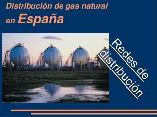 Distribuci�n de gas natural  en  Espa�a