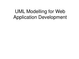 UML Modelling for Web Application Development