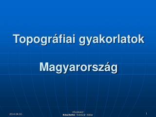 Topogr fiai gyakorlatok  Magyarorsz g