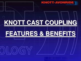 KNOTT CAST COUPLING  FEATURES  BENEFITS