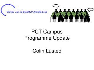 PCT Campus  Programme Update