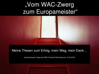 """""""Vom WAC-Zwerg  zum Europameister"""""""