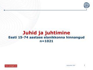 Juhid ja juhtimine Eesti 15-74 aastase elanikkonna hinnangud n=1021