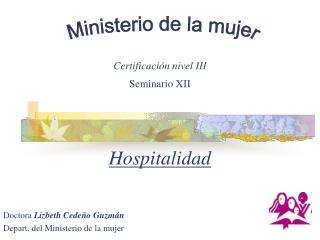 Hospitalidad Doctora  Lizbeth Cede�o Guzm�n Depart. del Ministerio de la mujer