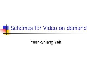 Schemes for Video on demand