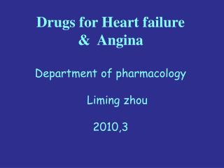 Drugs for Heart failure  &  Angina Department of pharmacology     Liming zhou 2010,3
