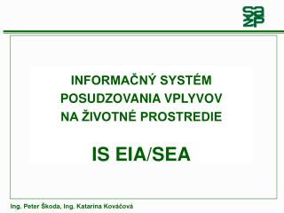 INFORMAČNÝ SYSTÉM POSUDZOVANIA VPLYVOV  NA ŽIVOTNÉ PROSTREDIE IS EIA/SEA