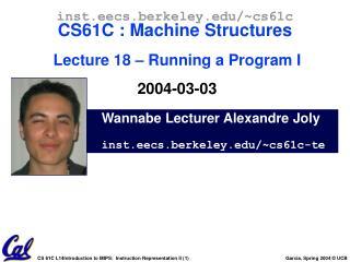 Wannabe Lecturer Alexandre Joly inst.eecs.berkeley/~cs61c-te