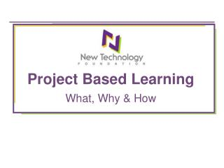 Project Based Learning  What, Why & How
