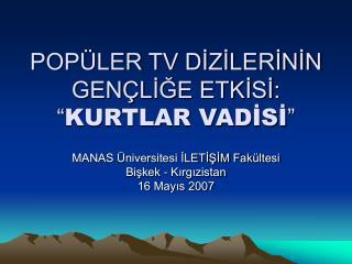 """POPÜLER TV DİZİLERİNİN GENÇLİĞE ETKİSİ: """" KURTLAR VADİSİ """""""