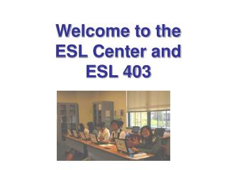 Welcome to the ESL Center and ESL 403