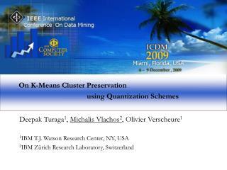 Deepak Turaga 1 ,  Michalis Vlachos 2 , Olivier Verscheure 1