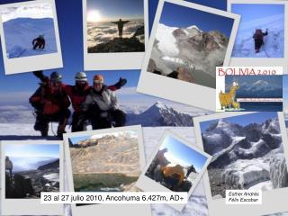 23 al 27 julio 2010, Ancohuma 6.427m, AD+