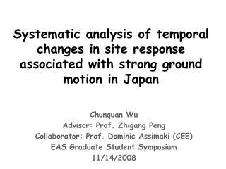 Chunquan Wu Advisor: Prof. Zhigang Peng Collaborator: Prof. Dominic Assimaki (CEE)