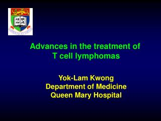 Advances in the treatment of  T cell lymphomas Yok-Lam Kwong Department of Medicine