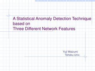 A Statistical Anomaly Detection Technique based on  Three Different Network Features
