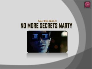 No more secrets Marty