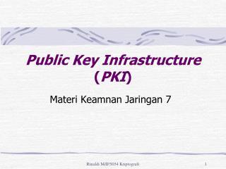 Public Key Infrastructure  ( PKI )