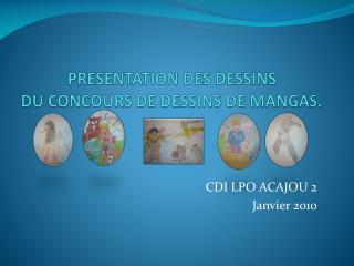 PRESENTATION DES DESSINS  DU CONCOURS DE DESSINS DE MANGAS.