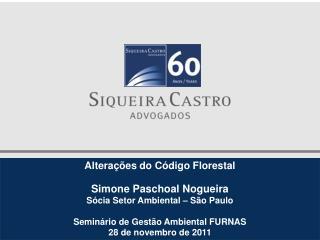 Alterações do Código Florestal Simone Paschoal Nogueira Sócia Setor Ambiental – São Paulo