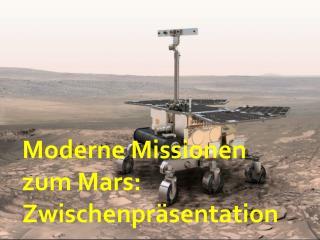 Moderne Missionen zum Mars: Zwischenpräsentation