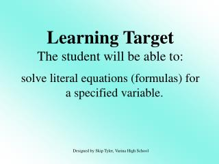 solve literal equations (formulas) for a specified variable.