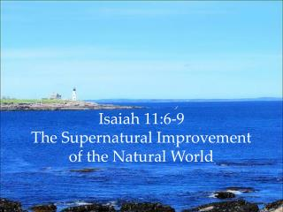 Isaiah 11:6-9 The Supernatural Improvement of the Natural World