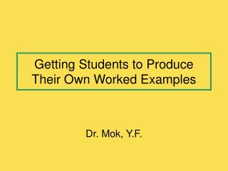 Getting Students to Produce Their Own Worked Examples