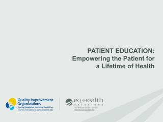 Patient education: Empowering the Patient for  a Lifetime of Health