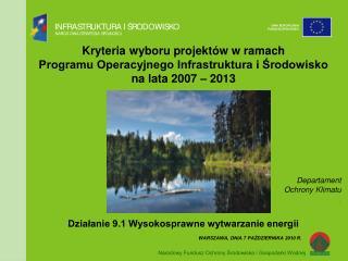 Działanie 9.1 Wysokosprawne wytwarzanie energii WARSZAWA, DNIA 7 PAŹDZIERNIKA 2010 R.