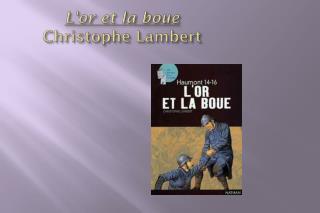 L'or et la boue Christophe Lambert