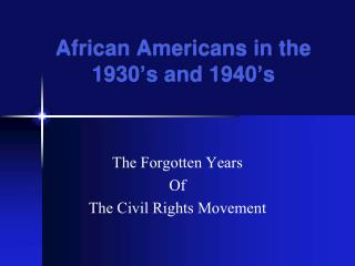 African Americans in the 1930 � s and 1940 � s