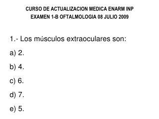 CURSO DE ACTUALIZACION MEDICA ENARM INP EXAMEN 1-B OFTALMOLOGIA 08 JULIO 2009