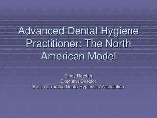Advanced Dental Hygiene Practitioner: The North American Model