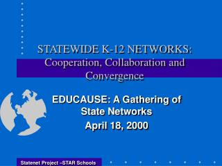 STATEWIDE K-12 NETWORKS:  Cooperation, Collaboration and Convergence