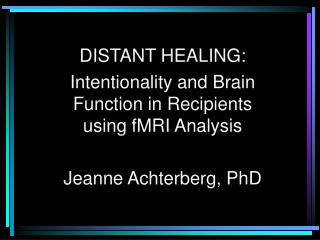 DISTANT HEALING: Intentionality and Brain Function in Recipients using fMRI Analysis