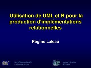Utilisation de UML et B pour la production d'implémentations relationnelles