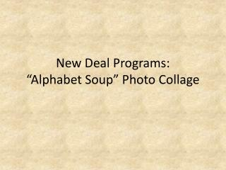 New Deal Programs: �Alphabet Soup� Photo Collage